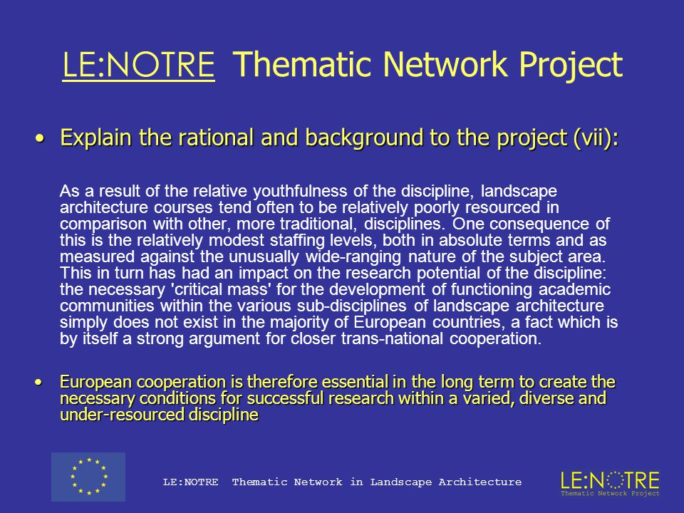 LE:NOTRE Thematic Network Project Explain the rational and background to the project (vi):Explain the rational and background to the project (vi): In addition to the inherent complexity of content, there is also considerable variation in the state of development, i.e.
