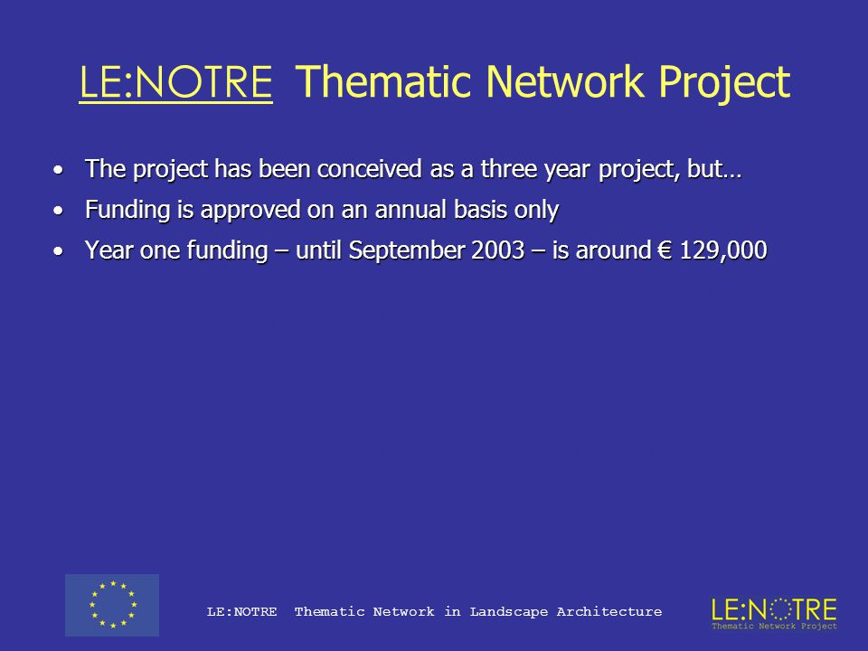 LE:NOTRE Thematic Network in Landscape Architecture Socrates Leonardo Youth Technical Assistence Office As project managers for TNPs and liaison with the EU Comission