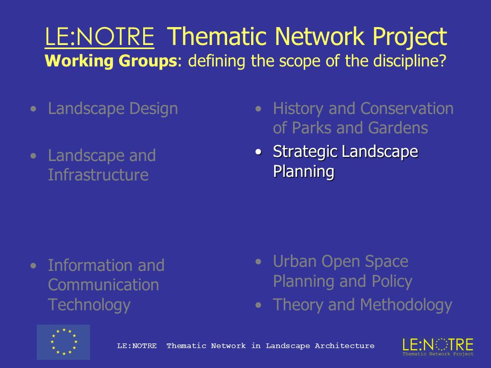 LE:NOTRE Thematic Network Project Working Groups: defining the scope of the discipline? Landscape Design Professional Practice Landscape and Infrastru