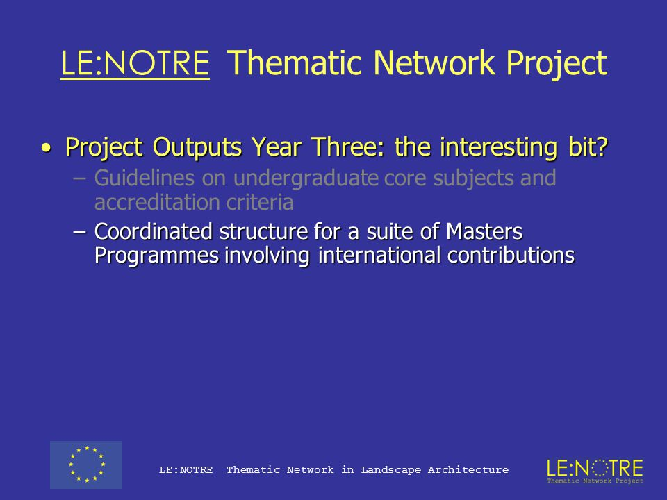 LE:NOTRE Thematic Network Project Project Outputs Year Three: the interesting bit?Project Outputs Year Three: the interesting bit.