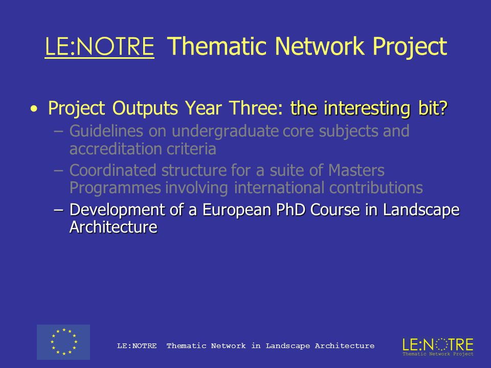 LE:NOTRE Thematic Network Project Project Outputs Year Three: the interesting bit?Project Outputs Year Three: the interesting bit? –Guidelines on unde