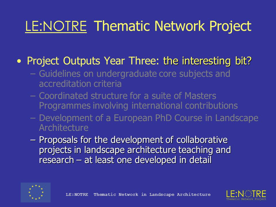 LE:NOTRE Thematic Network Project the interesting bit?Project Outputs Year Three: the interesting bit.