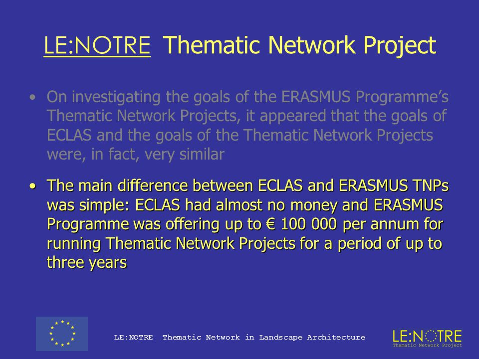 """LE:NOTRE Thematic Network Project LE:NOTRE Thematic Network in Landscape Architecture """"Thematic Networks are one of the main innovations of the Socrates-Erasmus Programme."""