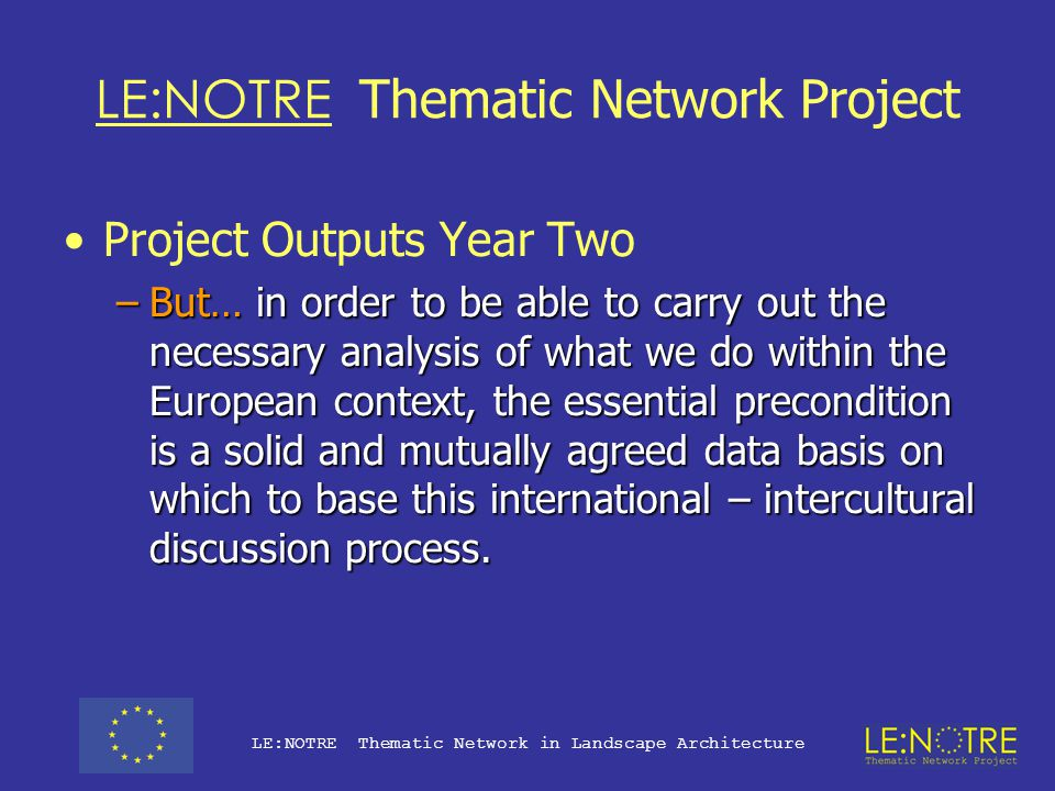 LE:NOTRE Thematic Network Project Project Outputs Year Two –Subject area analysis of teaching by Working Groups –Feedback on teaching and research nee