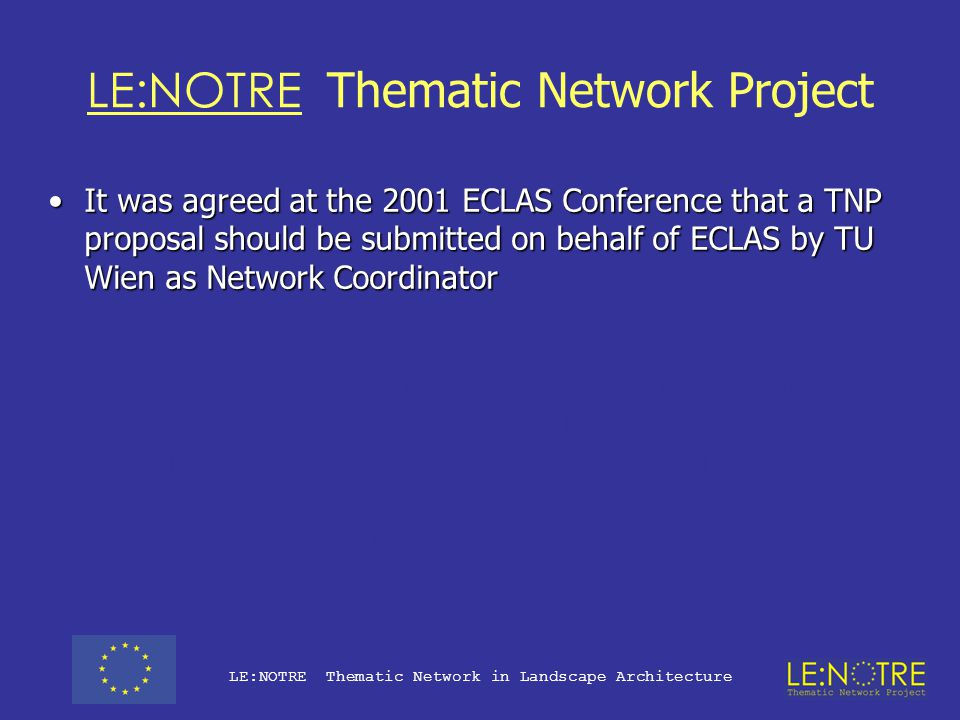 LE:NOTRE Thematic Network Project LE:NOTRE Thematic Network in Landscape Architecture Such funding would leave ECLAS to invest what little money in ha