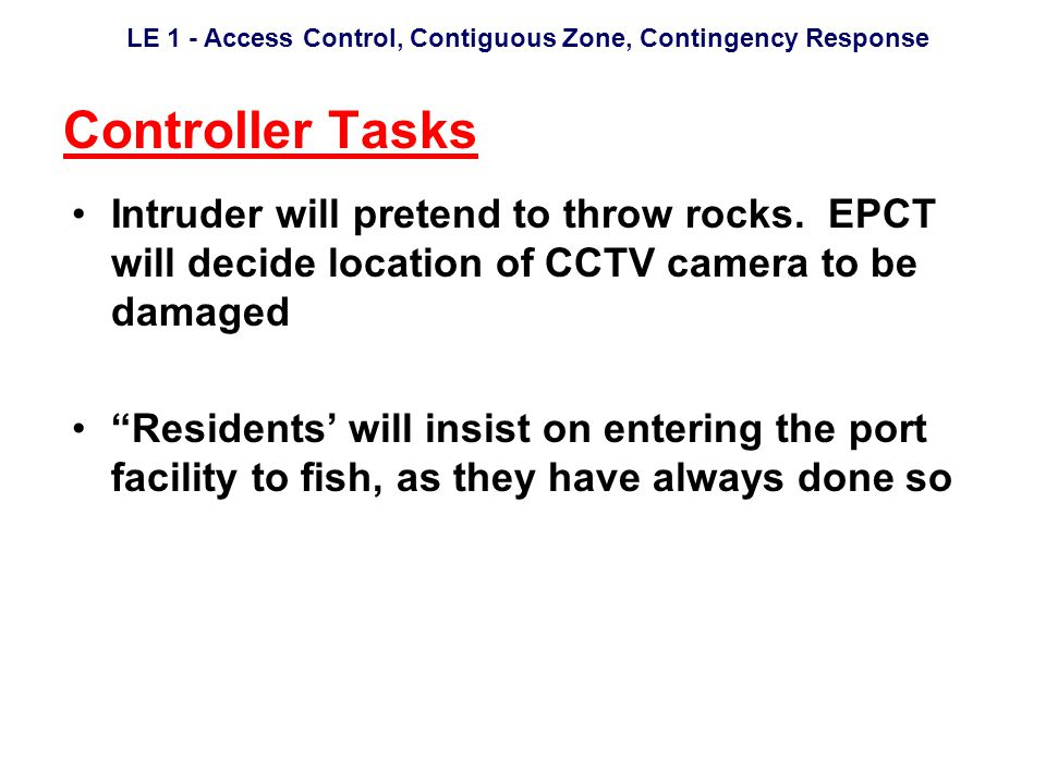 LE 1 - Access Control, Contiguous Zone, Contingency Response Controller Tasks Intruder will pretend to throw rocks.