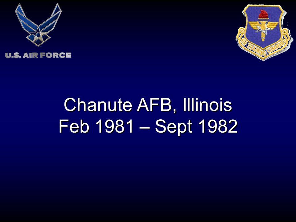 Chanute AFB, Illinois Feb 1981 – Sept 1982