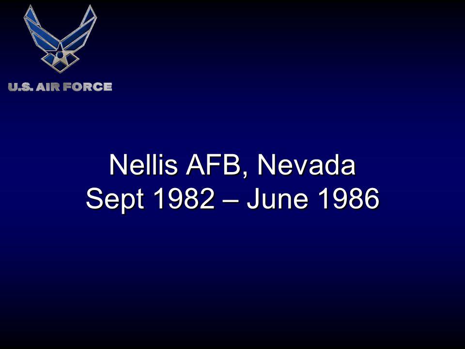Nellis AFB, Nevada Sept 1982 – June 1986