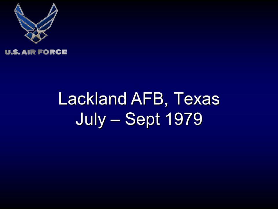 Lackland AFB, Texas July – Sept 1979