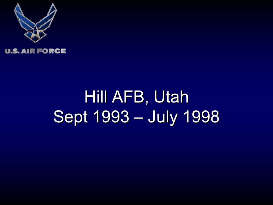 Hill AFB, Utah Sept 1993 – July 1998