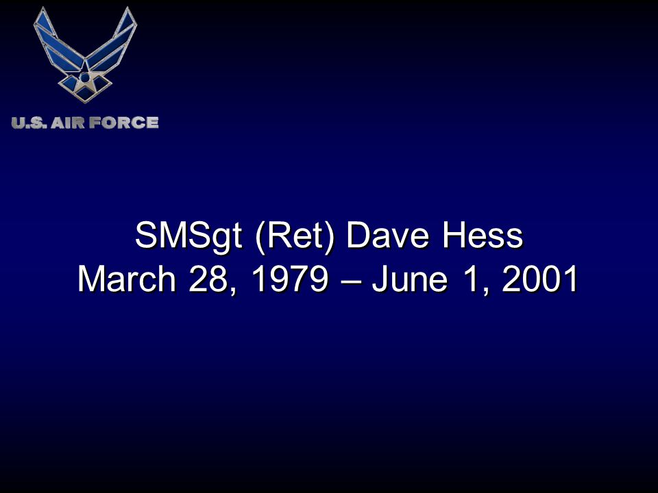 SMSgt (Ret) Dave Hess March 28, 1979 – June 1, 2001