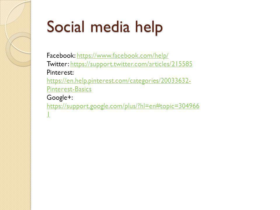 Social media help Facebook: https://www.facebook.com/help/https://www.facebook.com/help/ Twitter: https://support.twitter.com/articles/215585https://support.twitter.com/articles/215585 Pinterest: https://en.help.pinterest.com/categories/20033632- Pinterest-Basics https://en.help.pinterest.com/categories/20033632- Pinterest-Basics Google+: https://support.google.com/plus/ hl=en#topic=304966 1 https://support.google.com/plus/ hl=en#topic=304966 1