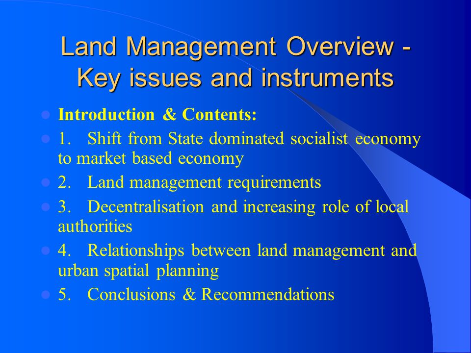 Land Management Overview - Key issues and instruments Introduction & Contents: 1.Shift from State dominated socialist economy to market based economy