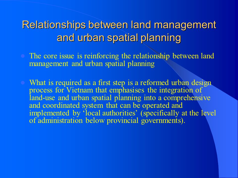 Relationships between land management and urban spatial planning The core issue is reinforcing the relationship between land management and urban spat