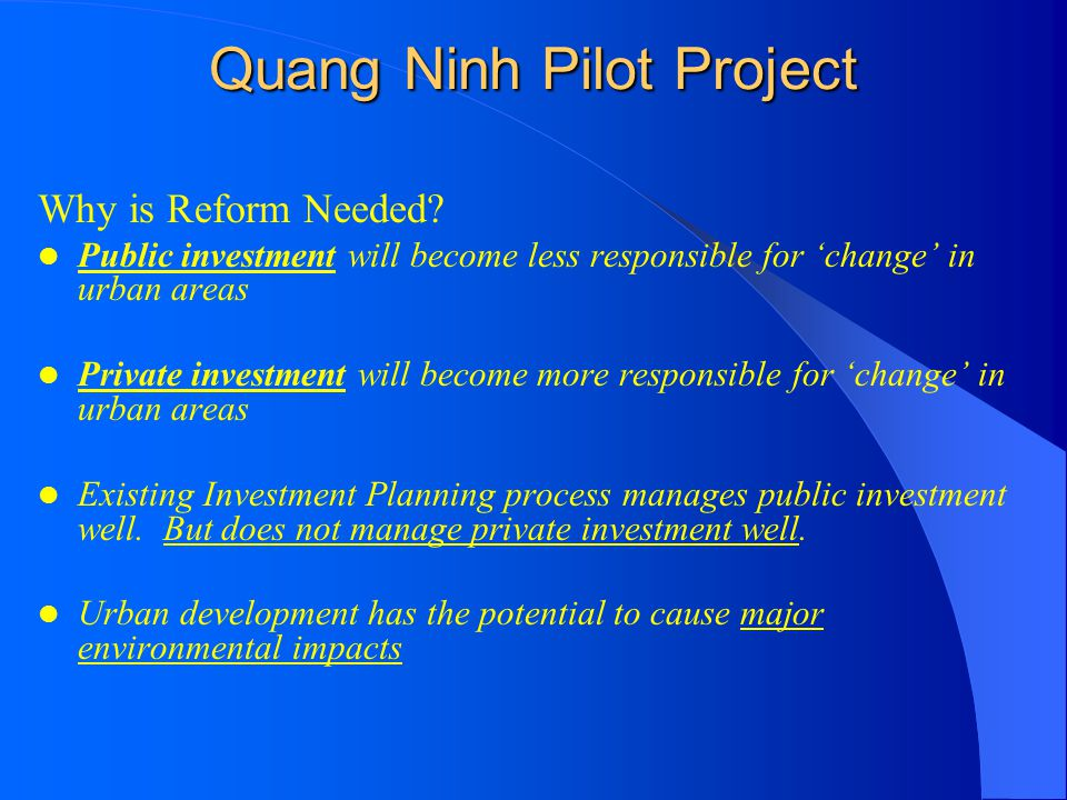 Quang Ninh Pilot Project Why is Reform Needed? Public investment will become less responsible for 'change' in urban areas Private investment will beco