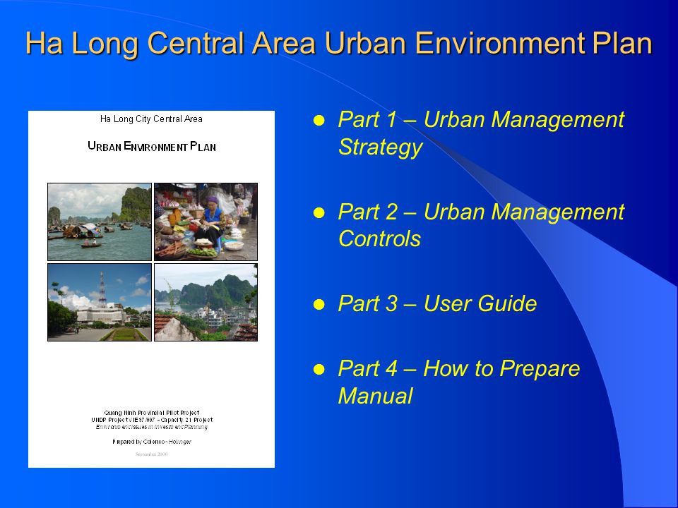 Ha Long Central Area Urban Environment Plan Part 1 – Urban Management Strategy Part 2 – Urban Management Controls Part 3 – User Guide Part 4 – How to