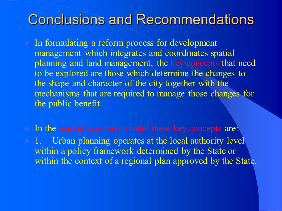Conclusions and Recommendations In formulating a reform process for development management which integrates and coordinates spatial planning and land