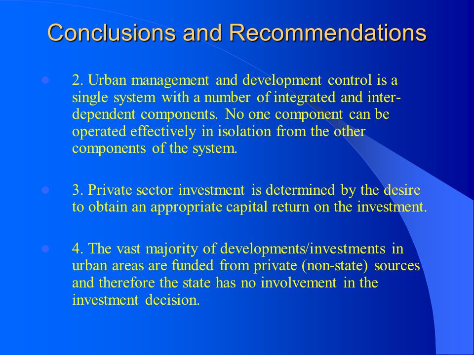 Conclusions and Recommendations 2.Urban management and development control is a single system with a number of integrated and inter- dependent compone