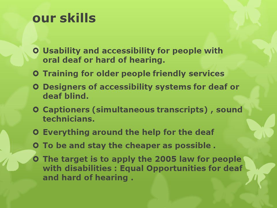 our skills  Usability and accessibility for people with oral deaf or hard of hearing.