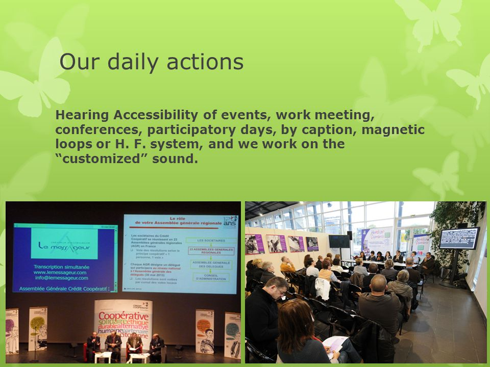 Our daily actions Hearing Accessibility of events, work meeting, conferences, participatory days, by caption, magnetic loops or H.