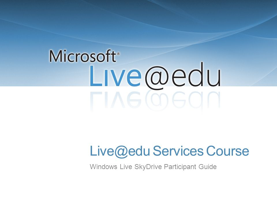 Live@edu Services Course Windows Live SkyDrive Participant Guide