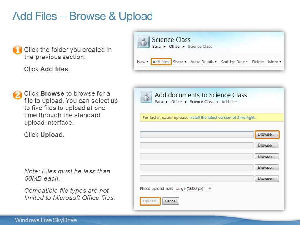 11 Windows Live SkyDrive Add Files – Browse & Upload Click the folder you created in the previous section. Click Add files. Click Browse to browse for