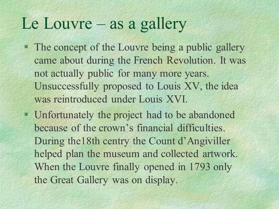 Le Louvre - Louis & Napoleon §King Louis wanted to live in Versaille, so he left the Louvre as a museum for Greek art.