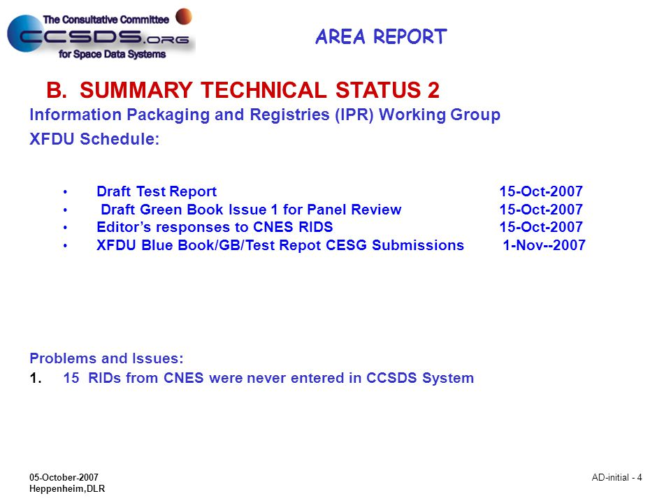 05-October-2007 Heppenheim,DLR AD-initial - 4 B.SUMMARY TECHNICAL STATUS 2 Information Packaging and Registries (IPR) Working Group XFDU Schedule: Dra