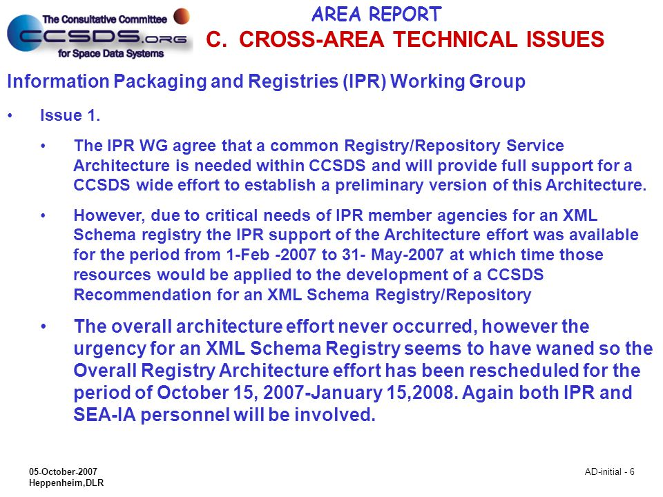 05-October-2007 Heppenheim,DLR AD-initial - 6 Information Packaging and Registries (IPR) Working Group Issue 1. The IPR WG agree that a common Registr