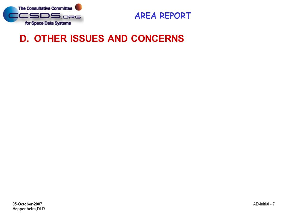 05-October-2007 Heppenheim,DLR AD-initial - 7 D.OTHER ISSUES AND CONCERNS AREA REPORT
