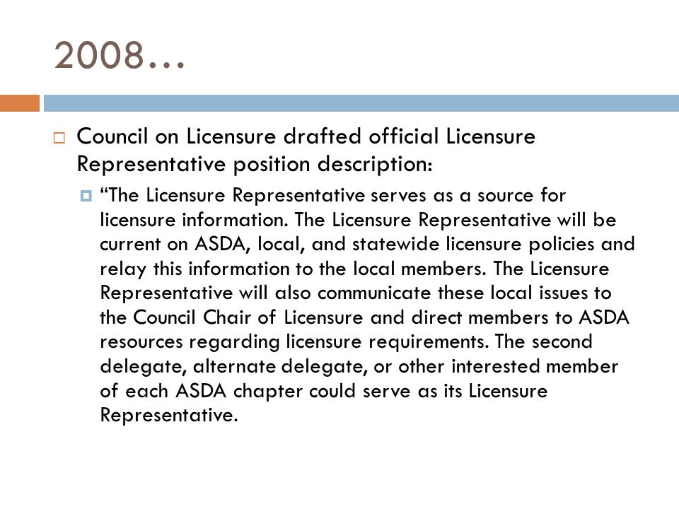 2008…  Council on Licensure drafted official Licensure Representative position description:  The Licensure Representative serves as a source for licensure information.