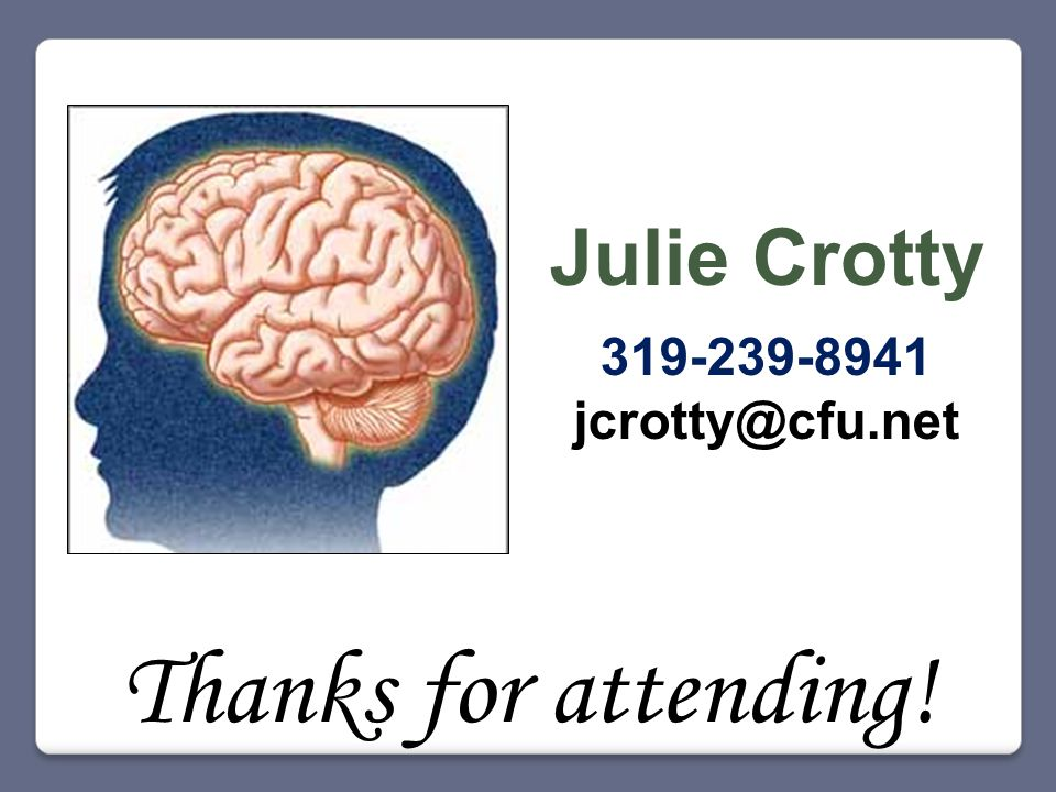 Julie Crotty 319-239-8941 jcrotty@cfu.net Thanks for attending!