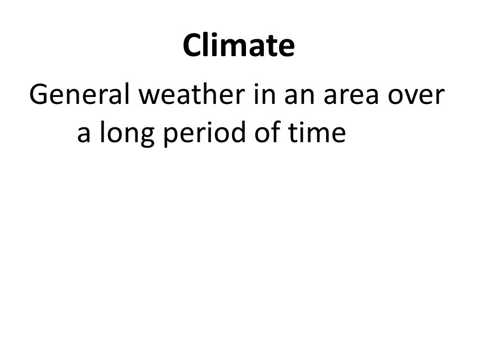 Climate General weather in an area over a long period of time