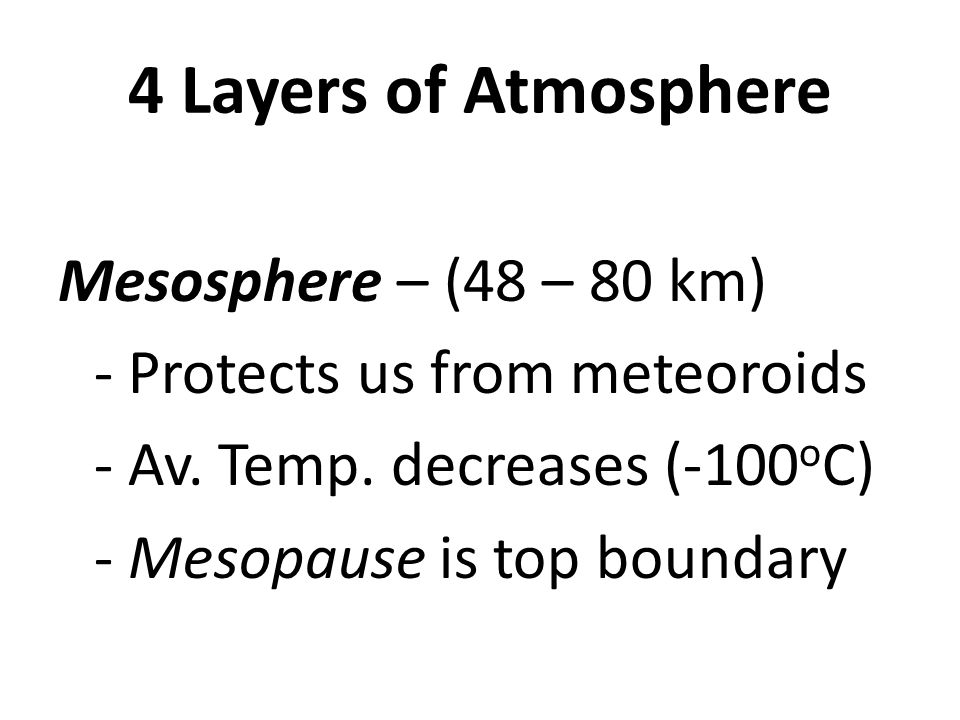4 Layers of Atmosphere Mesosphere – (48 – 80 km) - Protects us from meteoroids - Av.