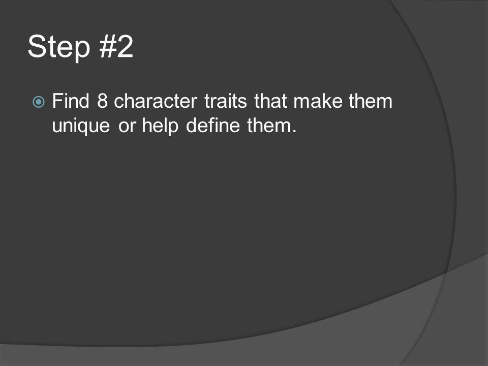 Step #2  Find 8 character traits that make them unique or help define them.