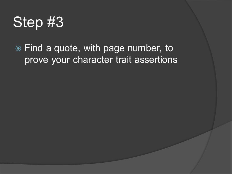 Step #3  Find a quote, with page number, to prove your character trait assertions