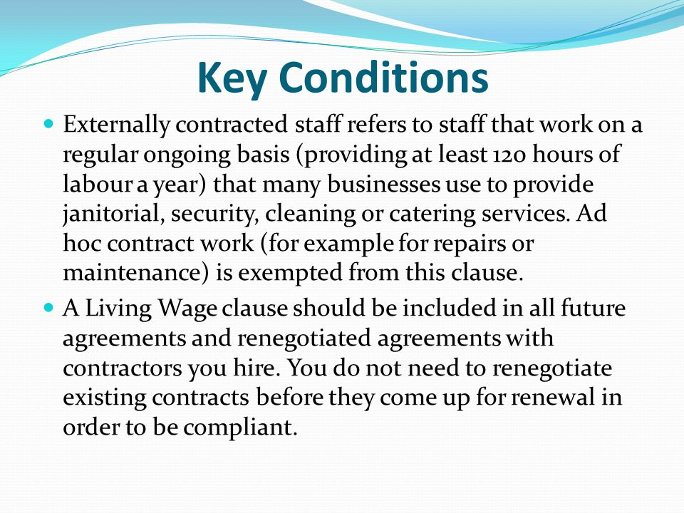 Key Conditions Externally contracted staff refers to staff that work on a regular ongoing basis (providing at least 120 hours of labour a year) that many businesses use to provide janitorial, security, cleaning or catering services.