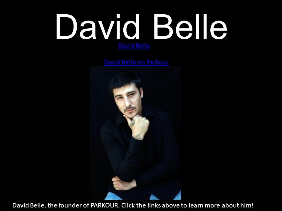 David Belle David Belle on Parkour David Belle, the founder of PARKOUR.