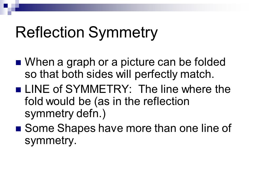 Examples: One line of symmetry Two lines of symmetry Eight lines of symmetry