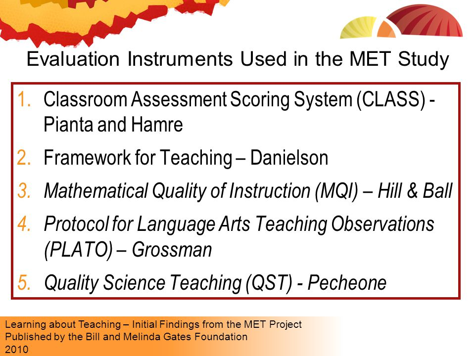Learning about Teaching – Initial Findings from the MET Project Published by the Bill and Melinda Gates Foundation 2010 1.Classroom Assessment Scoring