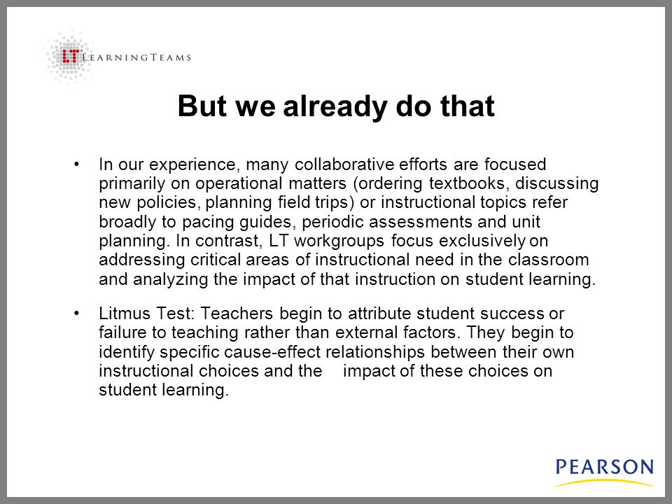 In our experience, many collaborative efforts are focused primarily on operational matters (ordering textbooks, discussing new policies, planning field trips) or instructional topics refer broadly to pacing guides, periodic assessments and unit planning.