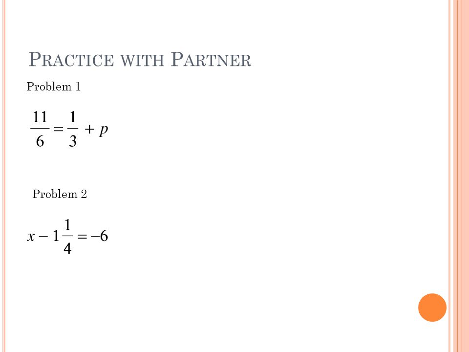 P RACTICE WITH P ARTNER Problem 1 Problem 2