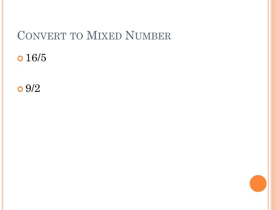 C ONVERT TO M IXED N UMBER 16/5 9/2