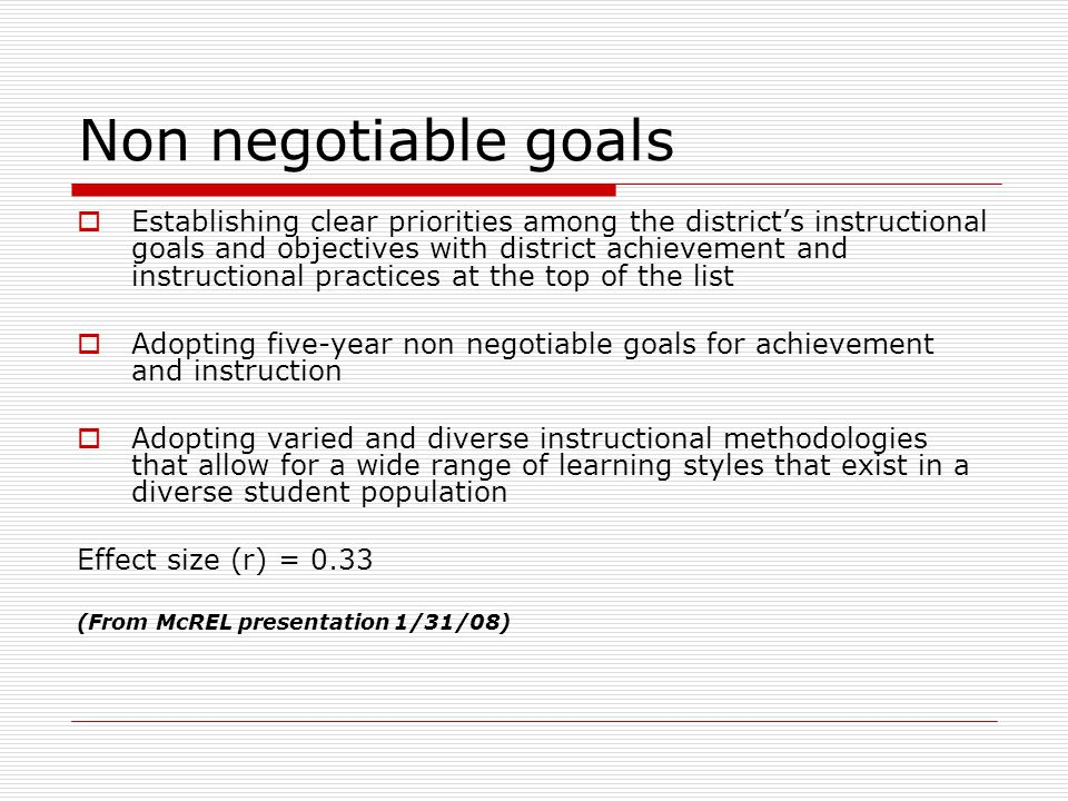 Board alignment and support  Establishing alignment of the board president regarding district achievement and instructional goals as well as the type and nature of conflict in the district  Along with the board president, remaining situationally aware, agreeing on the political climate of the school district  Providing professional development for board members Effect size (r) = 0.29 (From McREL presentation 1/31/08)