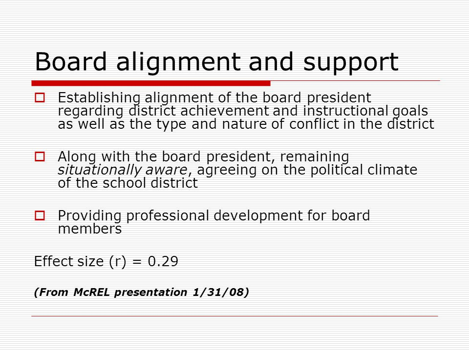 Defined autonomy: Relationship with schools  Developing a shared vision and understanding of defined autonomy  Providing leadership for principals regarding how to implement district goals  Ensuring that all students have the opportunity to learn  Directing personnel operations to assure a stable yet improving and well-balanced work environment Effect size (r) = 0.28 (From McREL presentation 1/31/08)