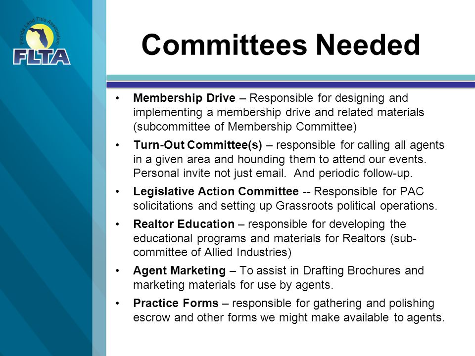 Committees Needed Membership Drive – Responsible for designing and implementing a membership drive and related materials (subcommittee of Membership Committee) Turn-Out Committee(s) – responsible for calling all agents in a given area and hounding them to attend our events.