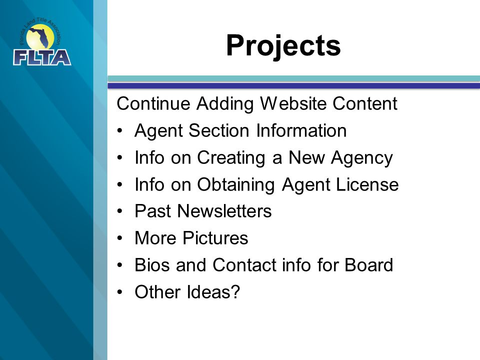 Projects Continue Adding Website Content Agent Section Information Info on Creating a New Agency Info on Obtaining Agent License Past Newsletters More Pictures Bios and Contact info for Board Other Ideas?
