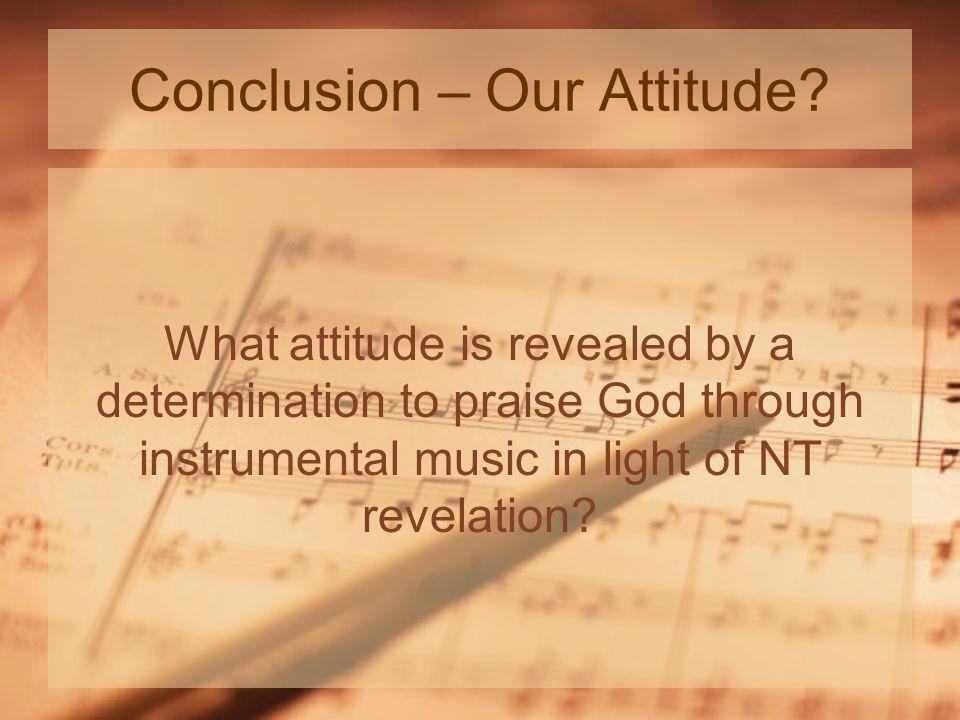 Conclusion – Our Attitude.