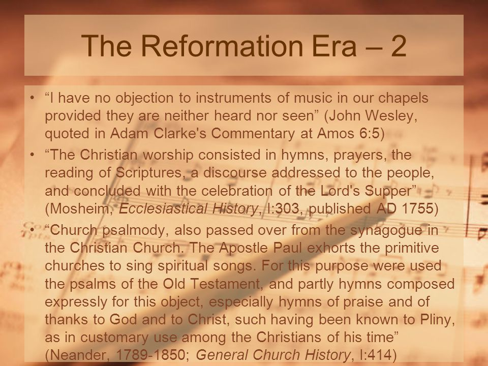 The Reformation Era – 3 It is heresy in the sphere of worship (Giradeau, Instrumental Music in the Public Worship of the Church, p.179, 1888) psallo never occurs in the New Testament, in its radical signification, to strike or play upon an instrument. (Giradeau, Music in the Church, pp.116-118, 1888) 'Praise the Lord with the harp.' Israel was at school, and used childish things to help her learn.