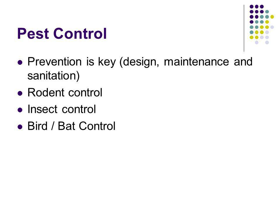 Prevention is key (design, maintenance and sanitation) Rodent control Insect control Bird / Bat Control